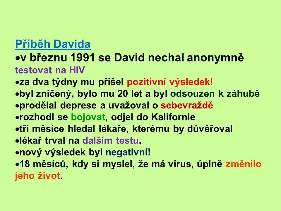 Příběh Davida  v březnu 1991 se David nechal anonymně testovat na HIV  za dva týdny mu přišel pozitivní výsledek.