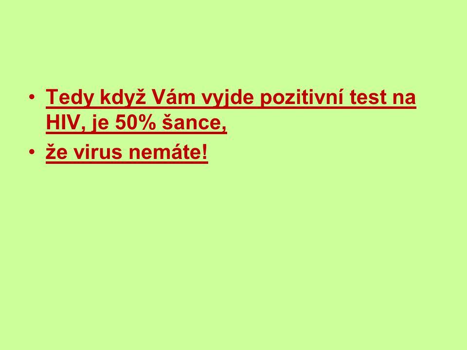 Tedy když Vám vyjde pozitivní test na HIV, je 50% šance, že virus nemáte!