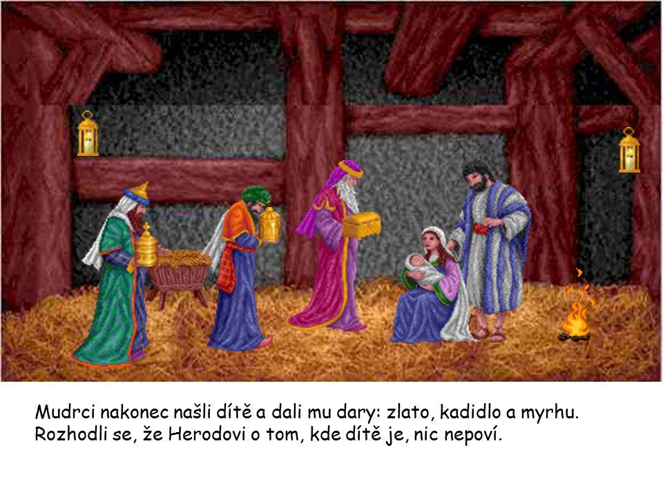Mudrci nakonec našli dítě a dali mu dary: zlato, kadidlo a myrhu. Rozhodli se, že Herodovi o tom, kde dítě je, nic nepoví.