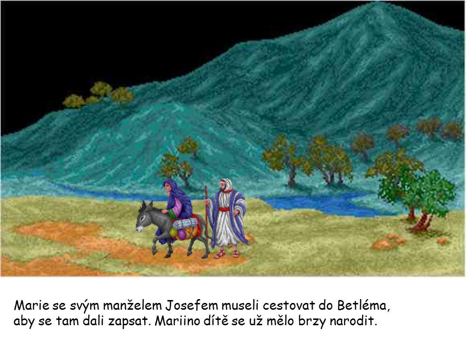 Marie se svým manželem Josefem museli cestovat do Betléma, aby se tam dali zapsat. Mariino dítě se už mělo brzy narodit.
