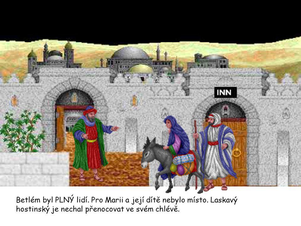 Betlém byl PLNÝ lidí. Pro Marii a její dítě nebylo místo. Laskavý hostinský je nechal přenocovat ve svém chlévě.