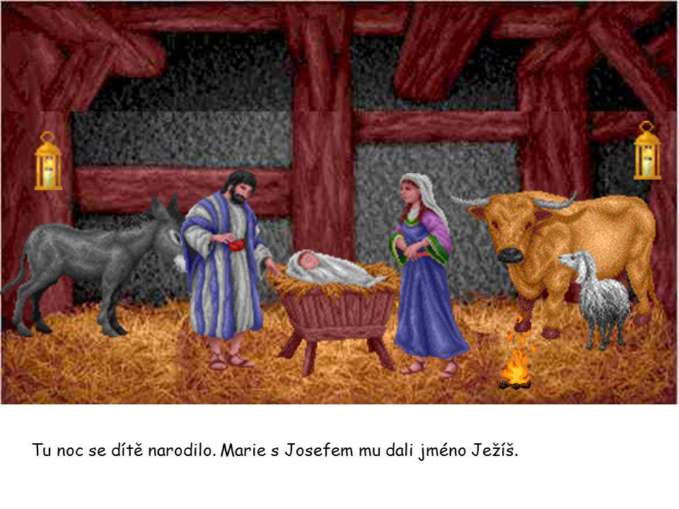 Tu noc se dítě narodilo. Marie s Josefem mu dali jméno Ježíš.