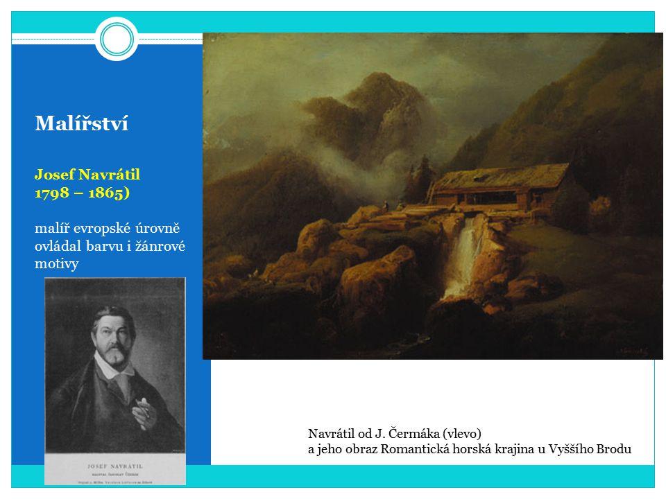 Malířství Josef Navrátil 1798 – 1865) malíř evropské úrovně ovládal barvu i žánrové motivy Navrátil od J.