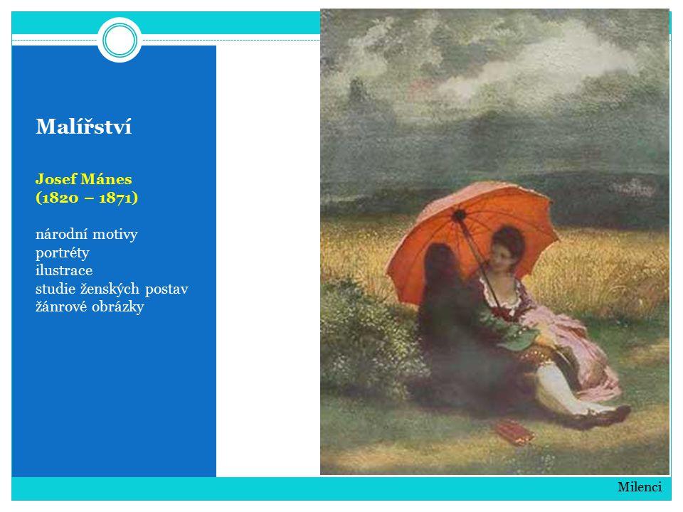 Malířství Josef Mánes (1820 – 1871) národní motivy portréty ilustrace studie ženských postav žánrové obrázky Milenci