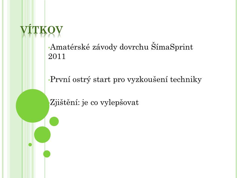 Amatérské závody dovrchu ŠímaSprint 2011 První ostrý start pro vyzkoušení techniky Zjištění: je co vylepšovat