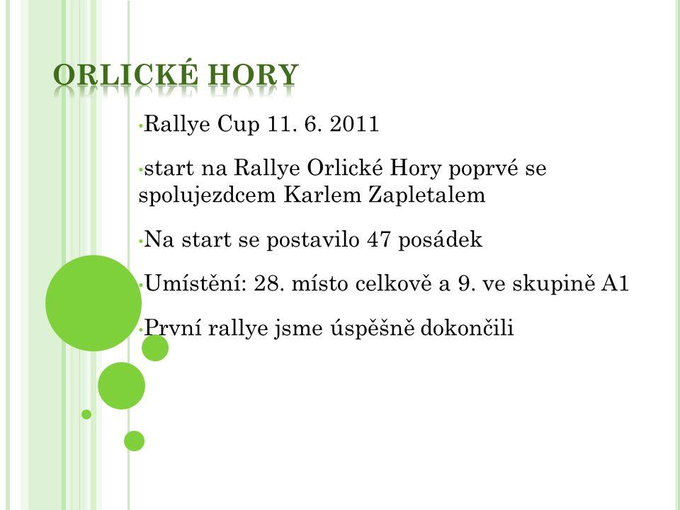 Rallye Cup 11. 6. 2011 start na Rallye Orlické Hory poprvé se spolujezdcem Karlem Zapletalem Na start se postavilo 47 posádek Umístění: 28. místo celk