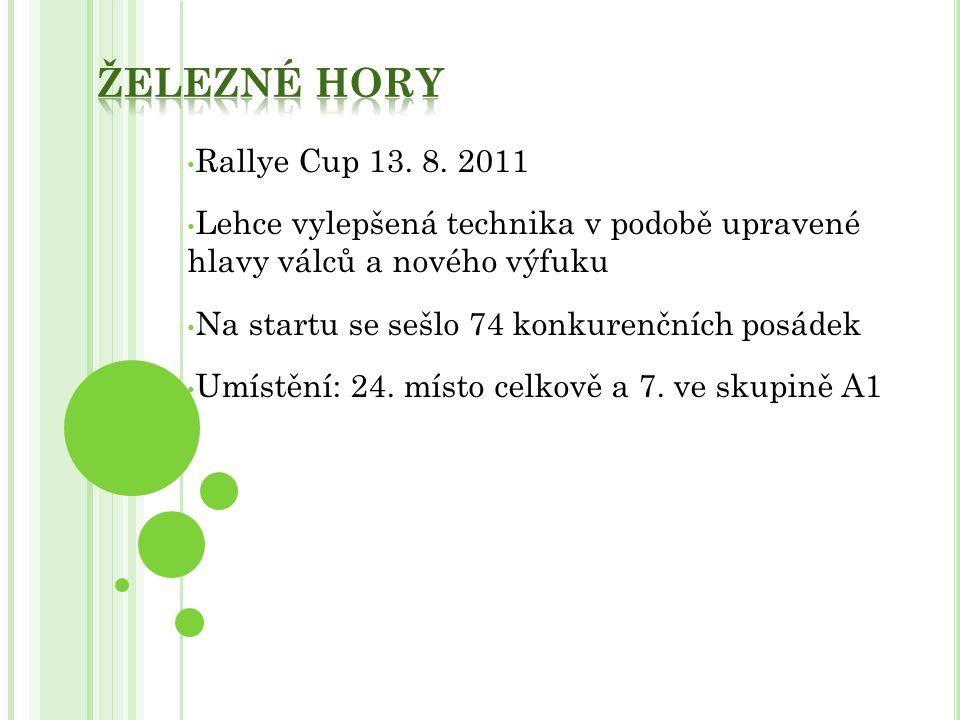 Rallye Cup 13. 8. 2011 Lehce vylepšená technika v podobě upravené hlavy válců a nového výfuku Na startu se sešlo 74 konkurenčních posádek Umístění: 24