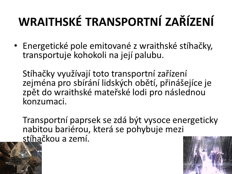 WRAITHSKÉ TRANSPORTNÍ ZAŘÍZENÍ Energetické pole emitované z wraithské stíhačky, transportuje kohokoli na její palubu.
