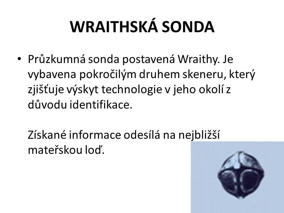 WRAITHSKÁ SONDA Průzkumná sonda postavená Wraithy.