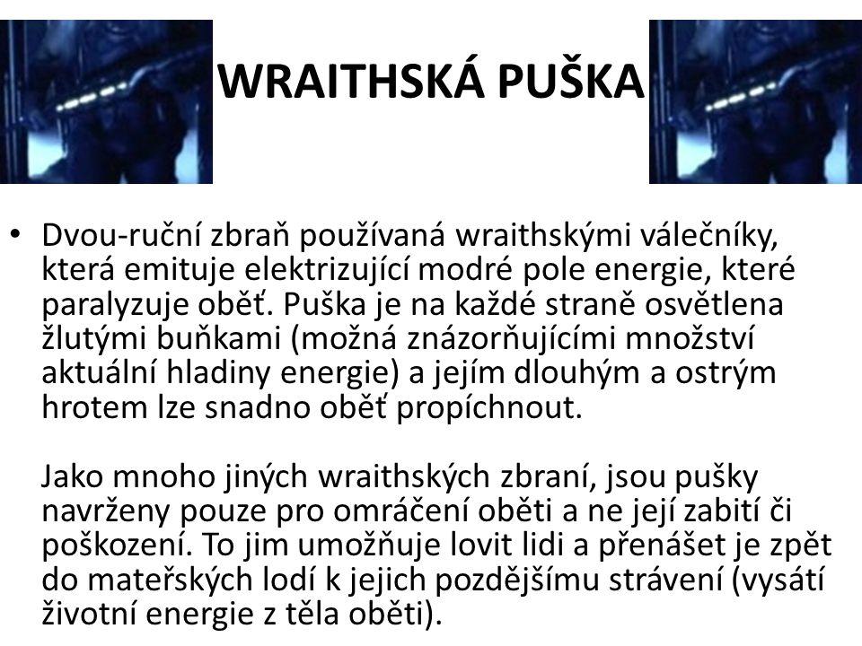 WRAITHSKÁ PUŠKA Dvou-ruční zbraň používaná wraithskými válečníky, která emituje elektrizující modré pole energie, které paralyzuje oběť.