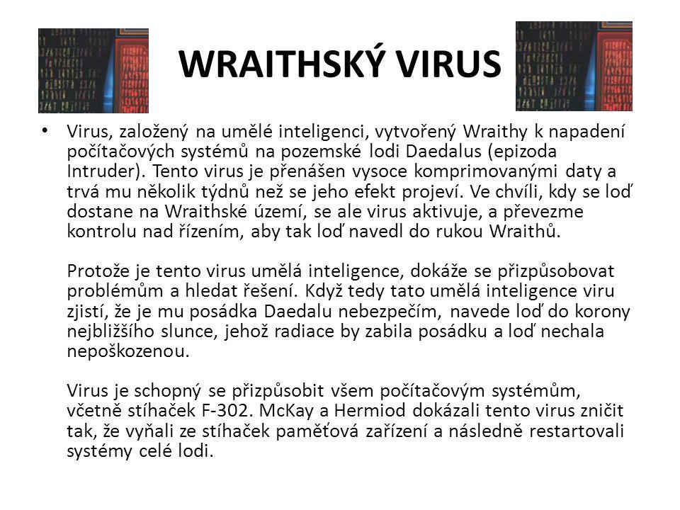 WRAITHSKÝ VIRUS Virus, založený na umělé inteligenci, vytvořený Wraithy k napadení počítačových systémů na pozemské lodi Daedalus (epizoda Intruder).
