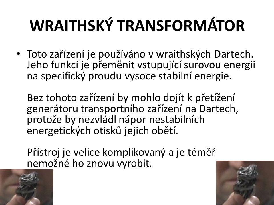 WRAITHSKÝ TRANSFORMÁTOR Toto zařízení je používáno v wraithských Dartech. Jeho funkcí je přeměnit vstupující surovou energii na specifický proudu vyso