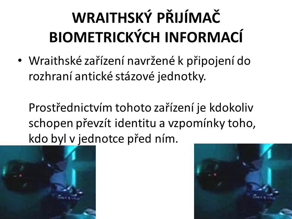 WRAITHSKÝ PŘIJÍMAČ BIOMETRICKÝCH INFORMACÍ Wraithské zařízení navržené k připojení do rozhraní antické stázové jednotky.