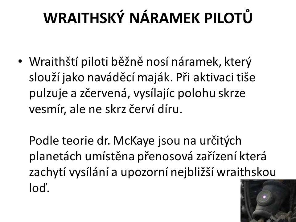 WRAITHSKÝ NÁRAMEK PILOTŮ Wraithští piloti běžně nosí náramek, který slouží jako naváděcí maják.