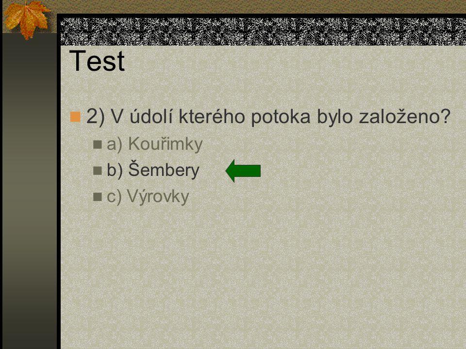Test 2) V údolí kterého potoka bylo založeno? a) Kouřimky b) Šembery c) Výrovky