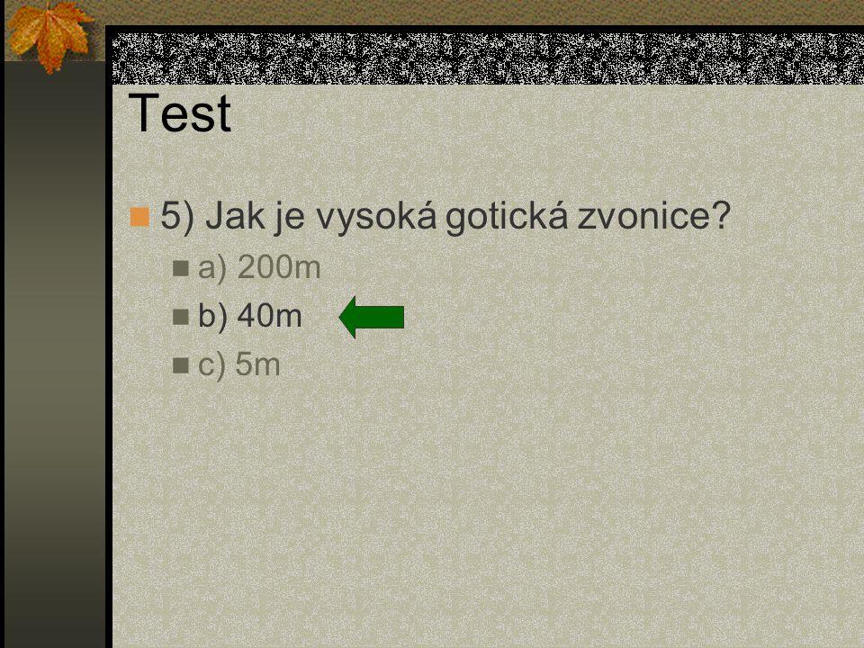 Test 5) Jak je vysoká gotická zvonice? a) 200m b) 40m c) 5m