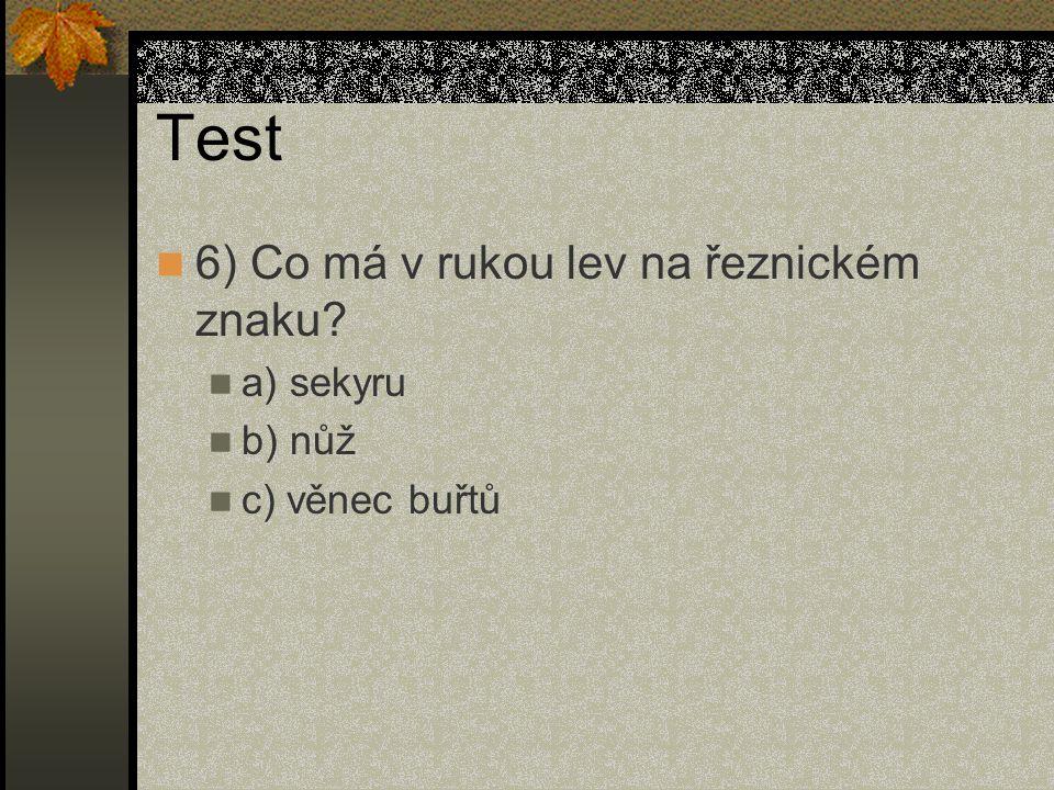 Test 6) Co má v rukou lev na řeznickém znaku? a) sekyru b) nůž c) věnec buřtů