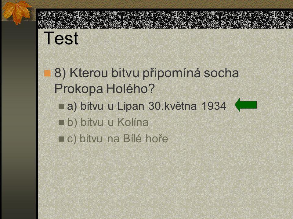 Test 8) Kterou bitvu připomíná socha Prokopa Holého? a) bitvu u Lipan 30.května 1934 b) bitvu u Kolína c) bitvu na Bílé hoře