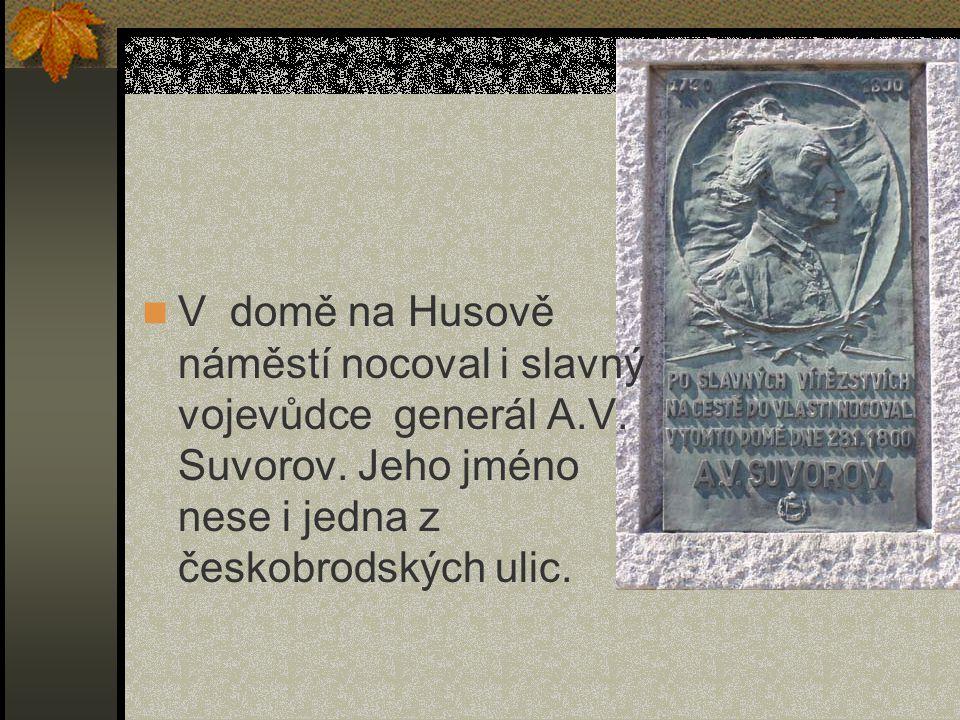 V domě na Husově náměstí nocoval i slavný vojevůdce generál A.V. Suvorov. Jeho jméno nese i jedna z českobrodských ulic.