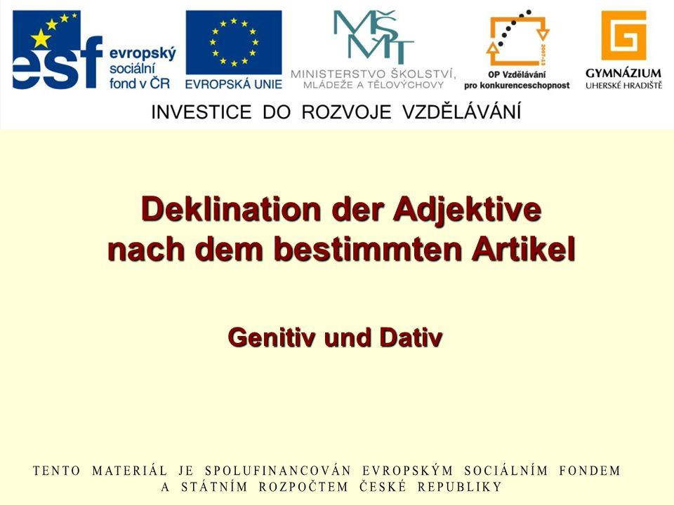 Deklination der Adjektive nach dem bestimmten Artikel Rodmužský Rod ženský Rod střední Množné číslo Genitiv (2.
