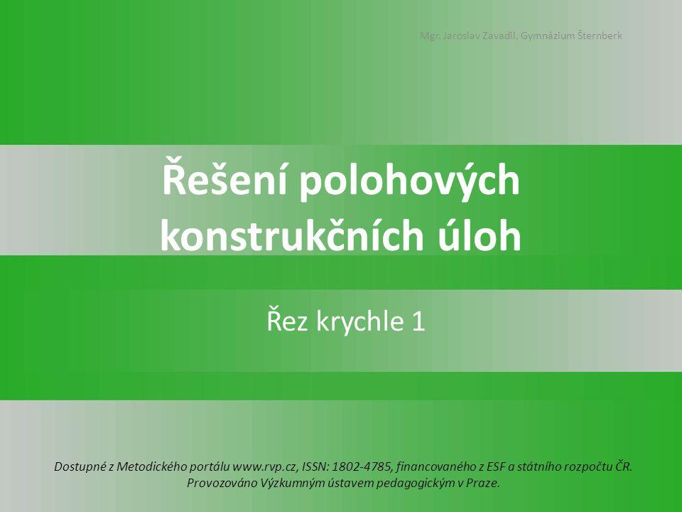 Řešení polohových konstrukčních úloh Řez krychle 1 Dostupné z Metodického portálu www.rvp.cz, ISSN: 1802-4785, financovaného z ESF a státního rozpočtu ČR.