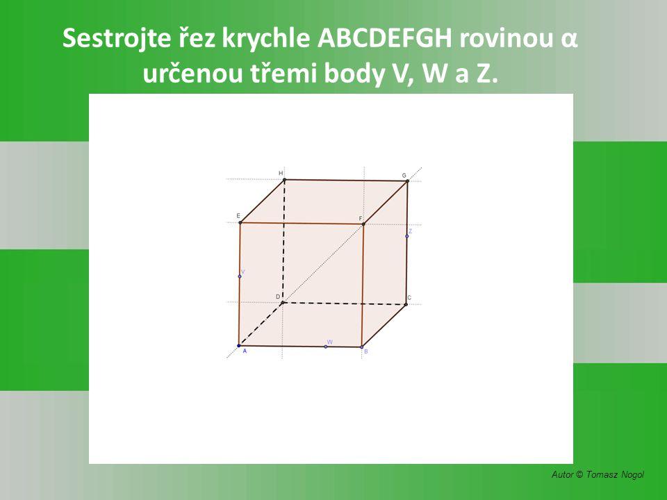 Sestrojte řez krychle ABCDEFGH rovinou α určenou třemi body V, W a Z. Autor © Tomasz Nogol