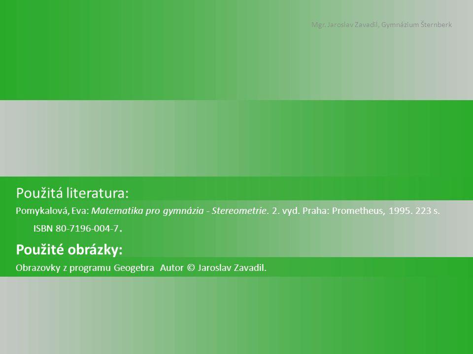 Mgr. Jaroslav Zavadil, Gymnázium Šternberk Použitá literatura: Pomykalová, Eva: Matematika pro gymnázia - Stereometrie. 2. vyd. Praha: Prometheus, 199