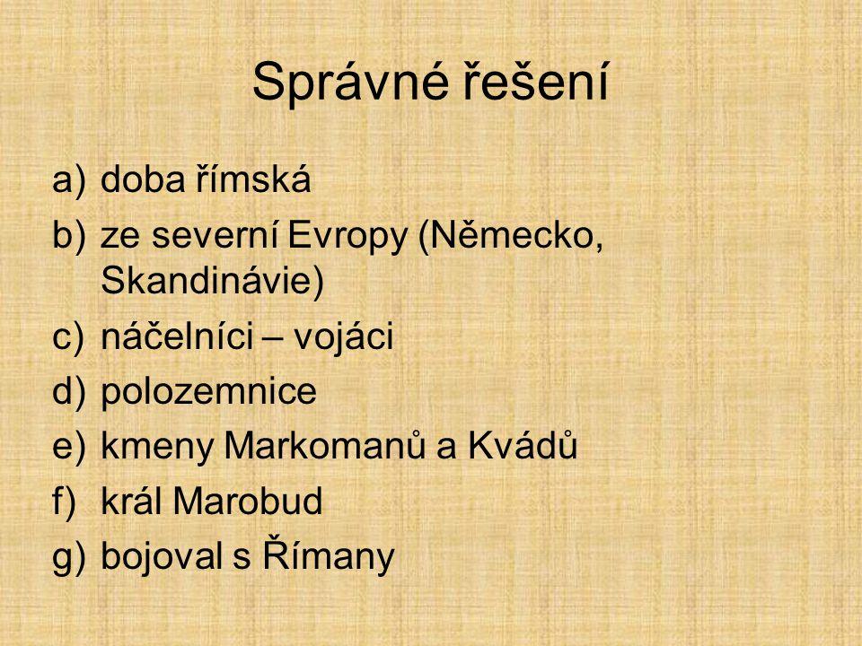 Opakování Doplň do textu vynechaná slova a)Dobu, kdy na našem území žili Germáni, označujeme jako doba______________. b)Do střední Evropy přišli Germá