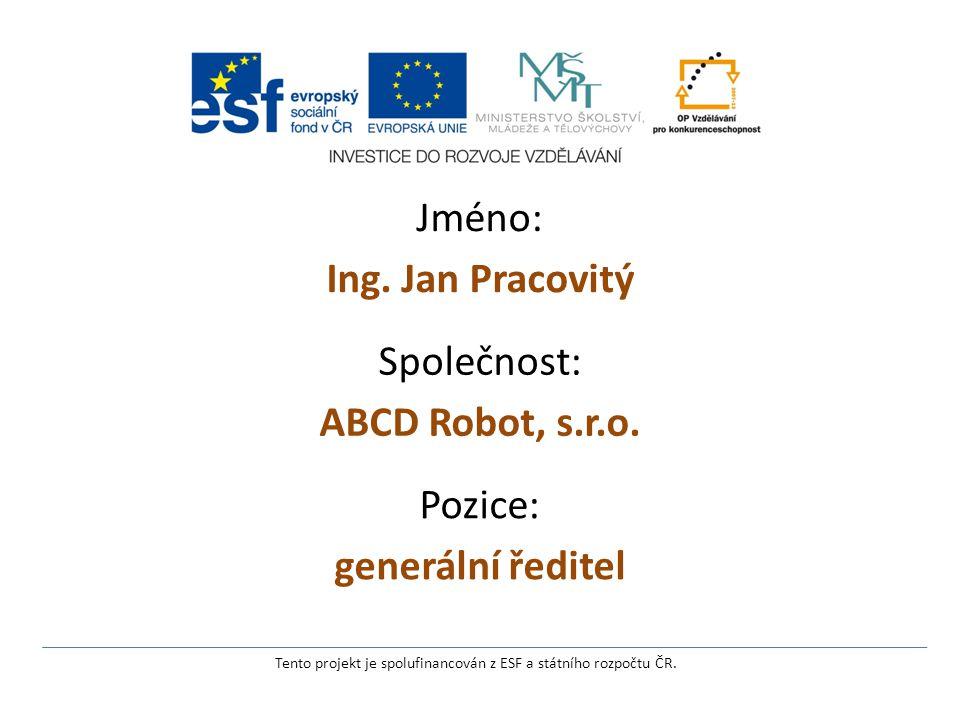 Jméno: Ing. Jan Pracovitý Tento projekt je spolufinancován z ESF a státního rozpočtu ČR.