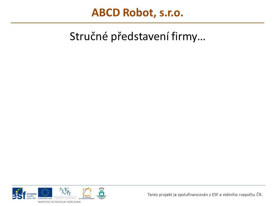 ABCD Robot, s.r.o. Tento projekt je spolufinancován z ESF a státního rozpočtu ČR.