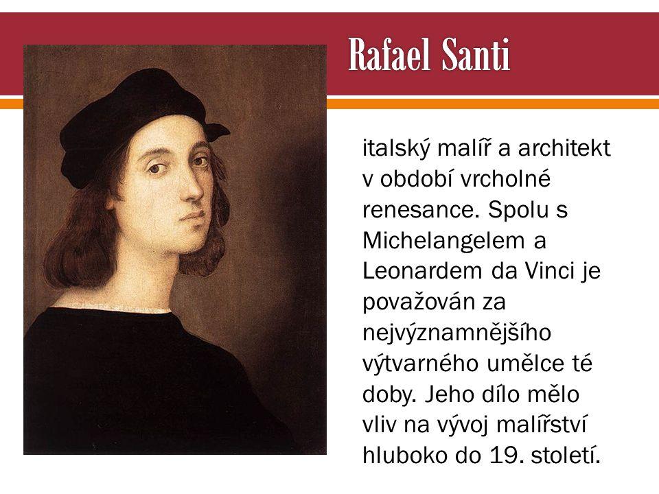 italský malíř a architekt v období vrcholné renesance. Spolu s Michelangelem a Leonardem da Vinci je považován za nejvýznamnějšího výtvarného umělce t