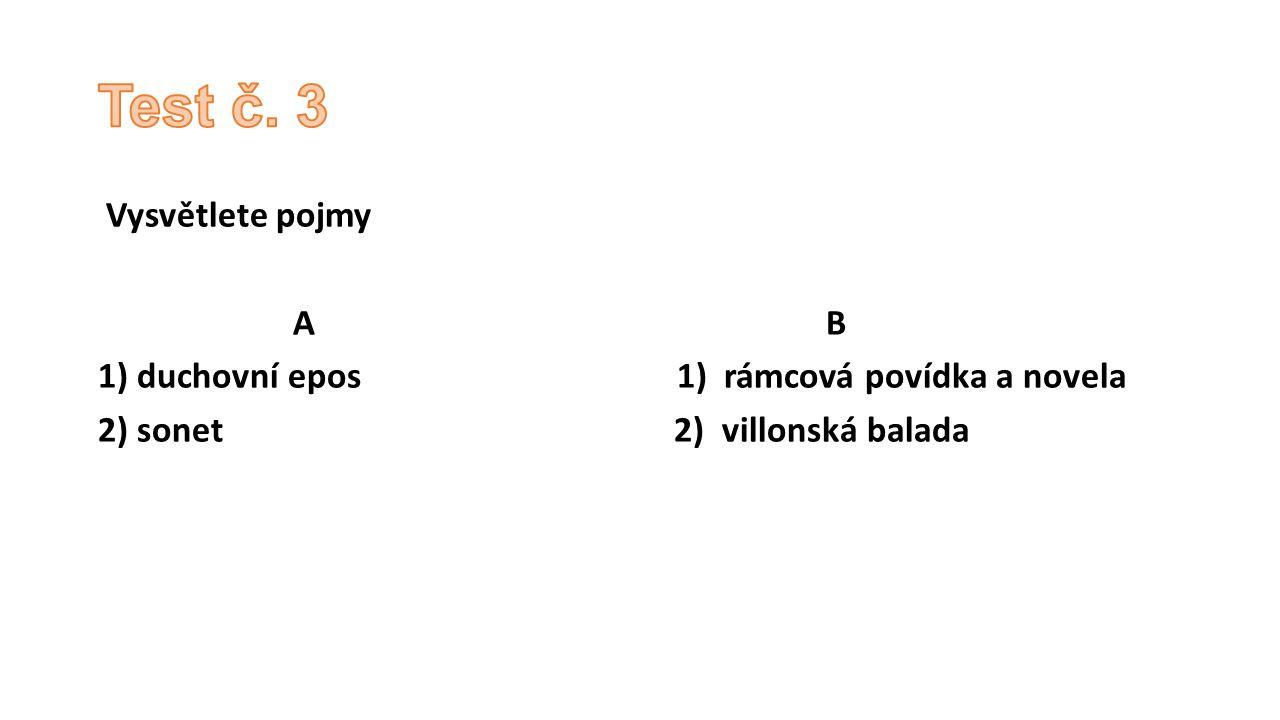 Vysvětlete pojmy A B 1) duchovní epos 1) rámcová povídka a novela 2) sonet 2) villonská balada