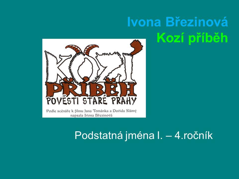 Ivona Březinová Kozí příběh Podstatná jména I. – 4.ročník