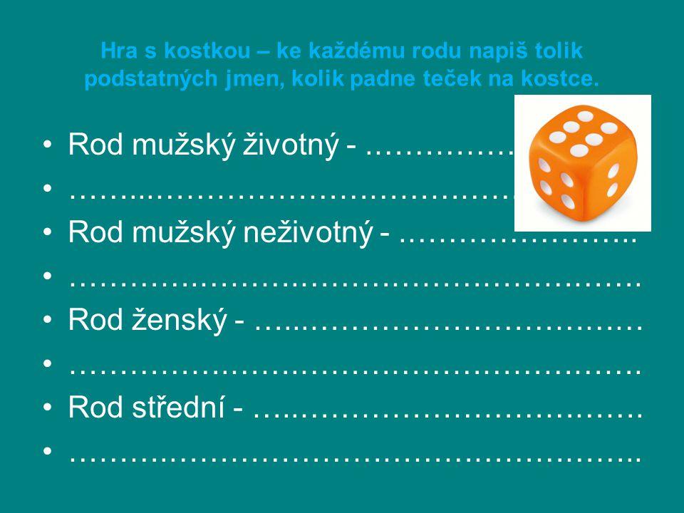 Hra s kostkou – ke každému rodu napiš tolik podstatných jmen, kolik padne teček na kostce.
