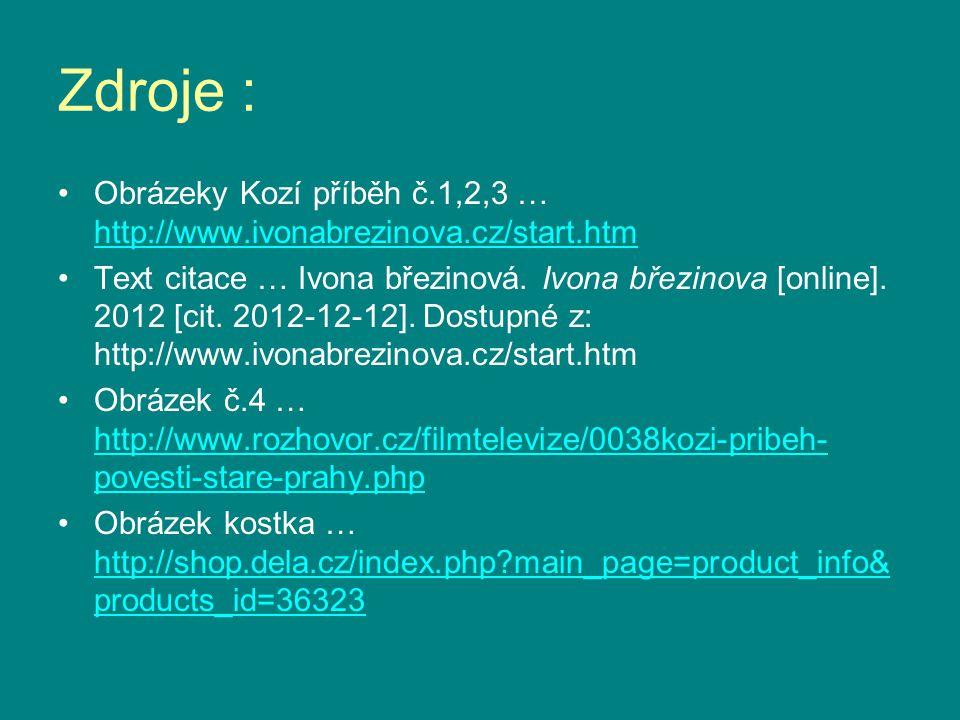 Zdroje : Obrázeky Kozí příběh č.1,2,3 … http://www.ivonabrezinova.cz/start.htm http://www.ivonabrezinova.cz/start.htm Text citace … Ivona březinová.