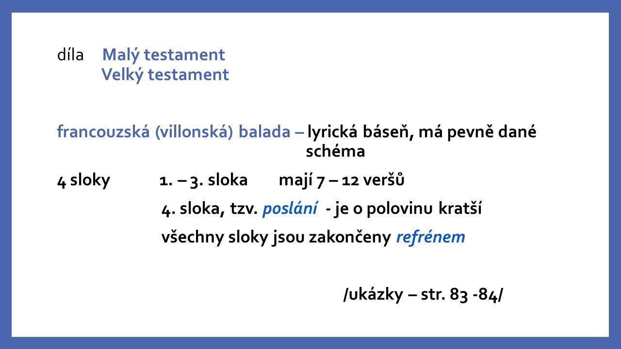 díla Malý testament Velký testament francouzská (villonská) balada – lyrická báseň, má pevně dané schéma 4 sloky 1.