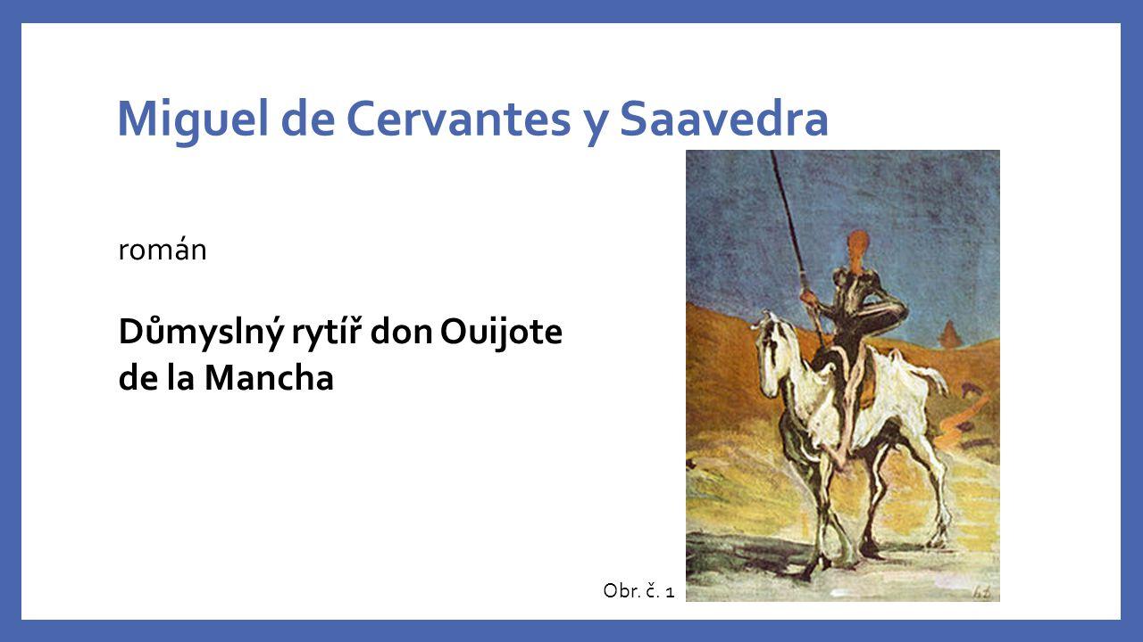 don Ouijote - zchudlý šlechtic - pod dojmem četby rytířských románů touží obnovit zašlou slávu rytířského stavu, tj.