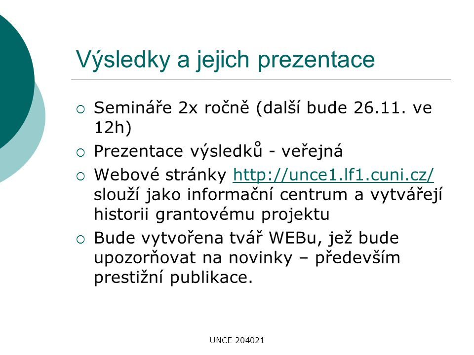 UNCE 204021 Výsledky a jejich prezentace  Semináře 2x ročně (další bude 26.11. ve 12h)  Prezentace výsledků - veřejná  Webové stránky http://unce1.