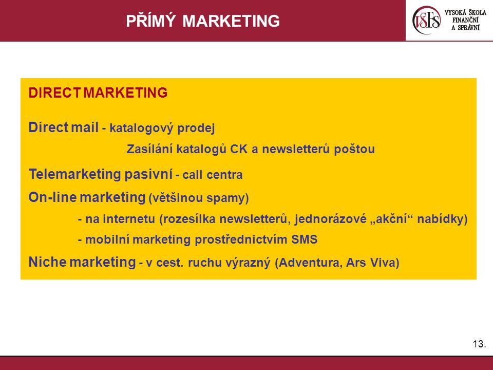 13. PŘÍMÝ MARKETING DIRECT MARKETING Direct mail - katalogový prodej Zasílání katalogů CK a newsletterů poštou Telemarketing pasivní - call centra On-