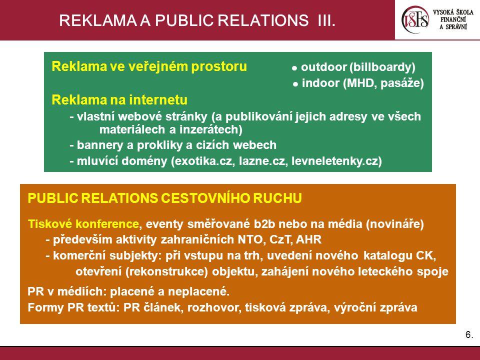 6.6. REKLAMA A PUBLIC RELATIONS III. Reklama ve veřejném prostoru outdoor (billboardy) indoor (MHD, pasáže) Reklama na internetu - vlastní webové strá