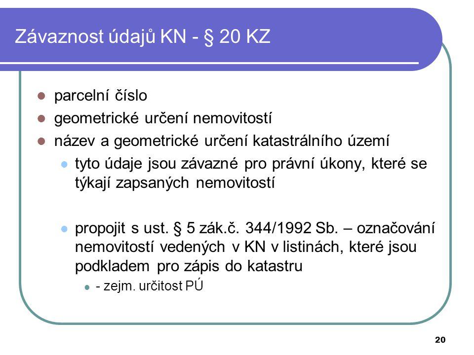 20 Závaznost údajů KN - § 20 KZ parcelní číslo geometrické určení nemovitostí název a geometrické určení katastrálního území tyto údaje jsou závazné p