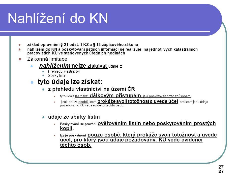 27 Nahlížení do KN základ oprávnění § 21 odst. 1 KZ a § 13 zápisového zákona nahlížení do KN a poskytování ústních informací se realizuje na jednotliv