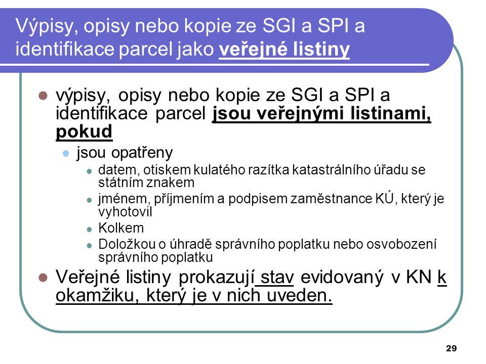 29 Výpisy, opisy nebo kopie ze SGI a SPI a identifikace parcel jako veřejné listiny výpisy, opisy nebo kopie ze SGI a SPI a identifikace parcel jsou v