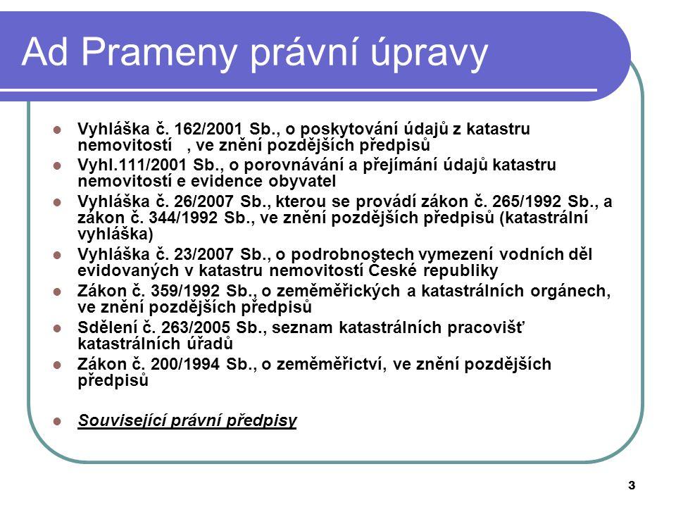3 Ad Prameny právní úpravy Vyhláška č. 162/2001 Sb., o poskytování údajů z katastru nemovitostí, ve znění pozdějších předpisů Vyhl.111/2001 Sb., o por
