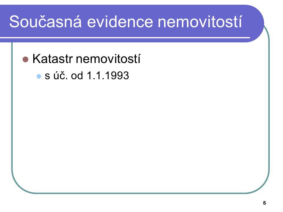 5 Současná evidence nemovitostí Katastr nemovitostí s úč. od 1.1.1993