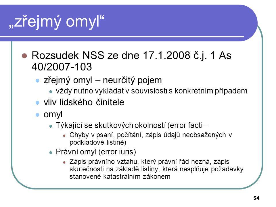 """54 """"zřejmý omyl"""" Rozsudek NSS ze dne 17.1.2008 č.j. 1 As 40/2007-103 zřejmý omyl – neurčitý pojem vždy nutno vykládat v souvislosti s konkrétním přípa"""