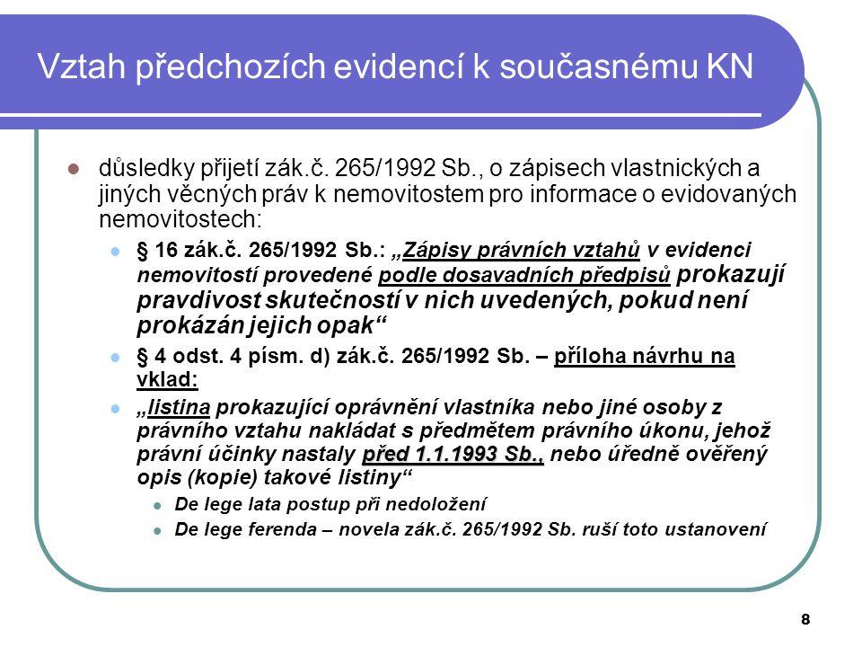 8 Vztah předchozích evidencí k současnému KN důsledky přijetí zák.č. 265/1992 Sb., o zápisech vlastnických a jiných věcných práv k nemovitostem pro in