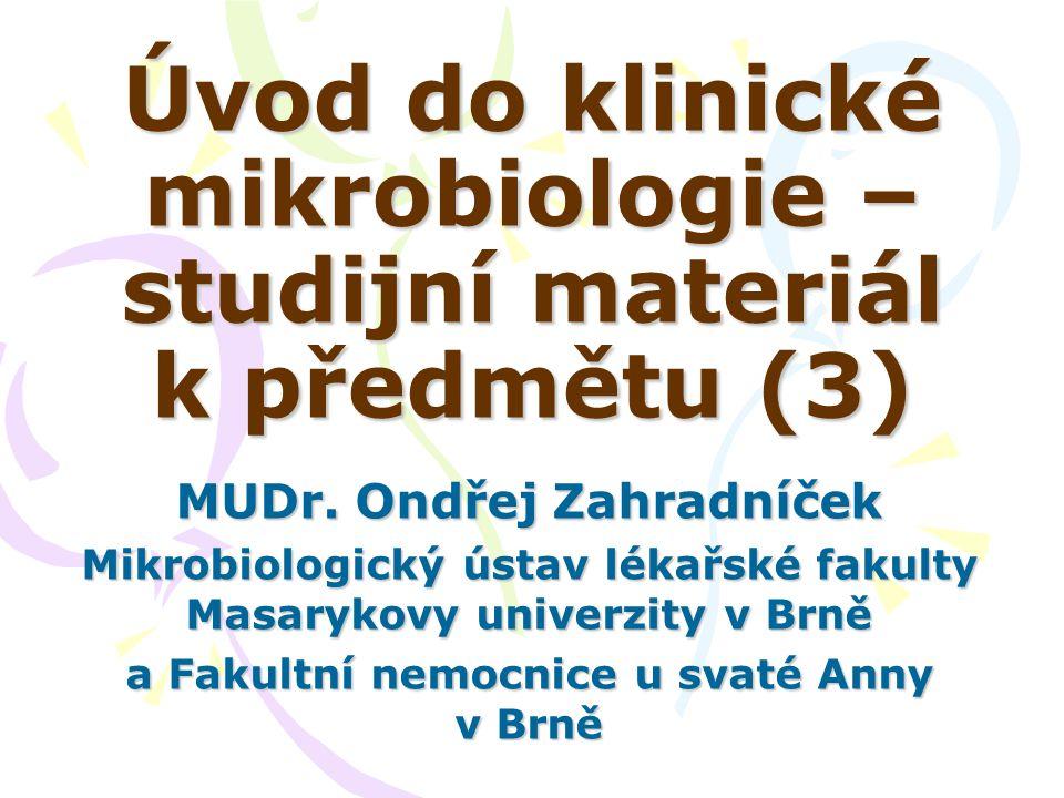 Úvod do klinické mikrobiologie – studijní materiál k předmětu (3) MUDr. Ondřej Zahradníček Mikrobiologický ústav lékařské fakulty Masarykovy univerzit