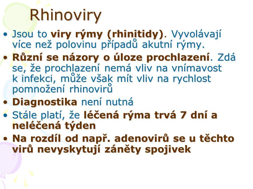 Rhinoviry Jsou to viry rýmy (rhinitidy). Vyvolávají více než polovinu případů akutní rýmy.Jsou to viry rýmy (rhinitidy). Vyvolávají více než polovinu