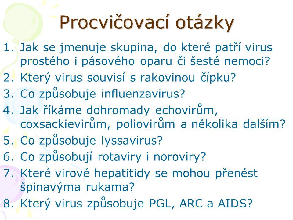 Procvičovací otázky 1.Jak se jmenuje skupina, do které patří virus prostého i pásového oparu či šesté nemoci? 2.Který virus souvisí s rakovinou čípku?